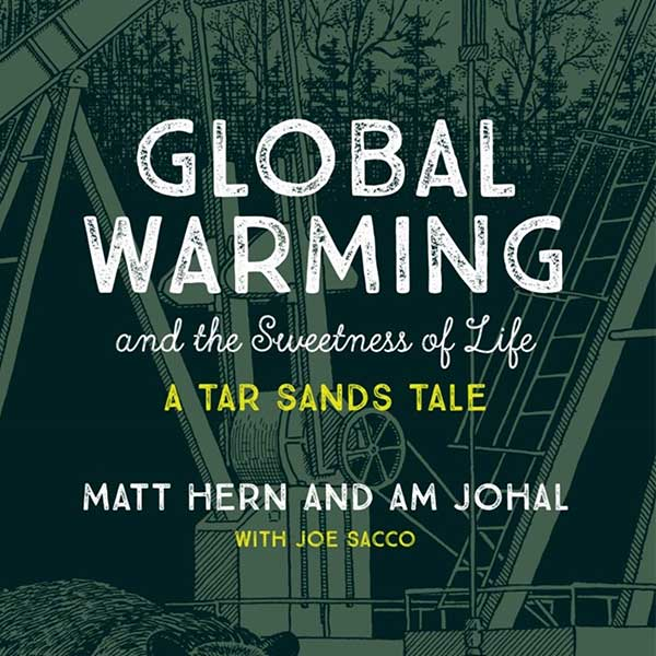 Global Warming and the Sweetness of Life. A Tar Sands Tale